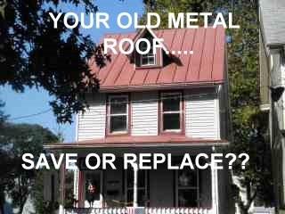 Save or replace old metal roof